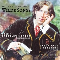Edwin Crossley-Mercer and pianist Jason Paul Peterson present 16 songs on texts by Oscar Wilde by American composer Michael Linton.